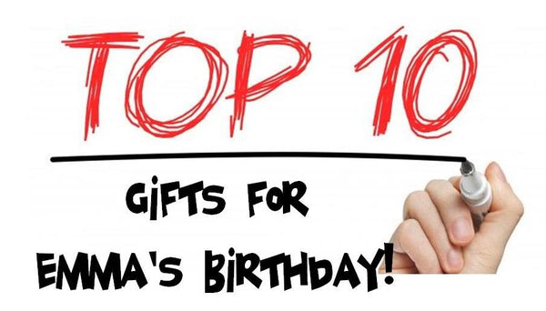 Top Ten Gifts Emma Wants for Her Birthday!