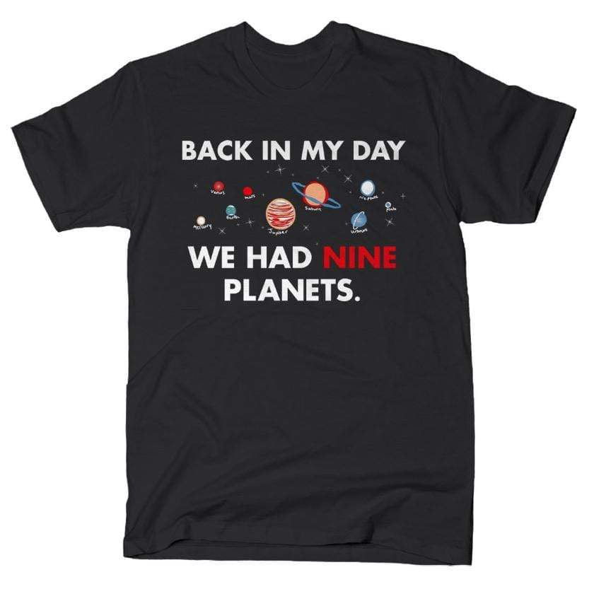 Back In My Day We Had Nine Planets shirt Snorgtees Clothing/Accessories