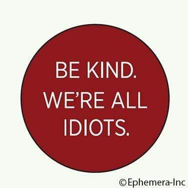Be kind. We're all idiots. magnet Ephemera Home Decor/Kitchenware
