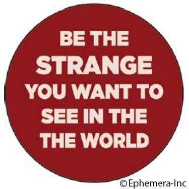 Be the strange you want to see in the world magnet Ephemera Home Decor/Kitchenware