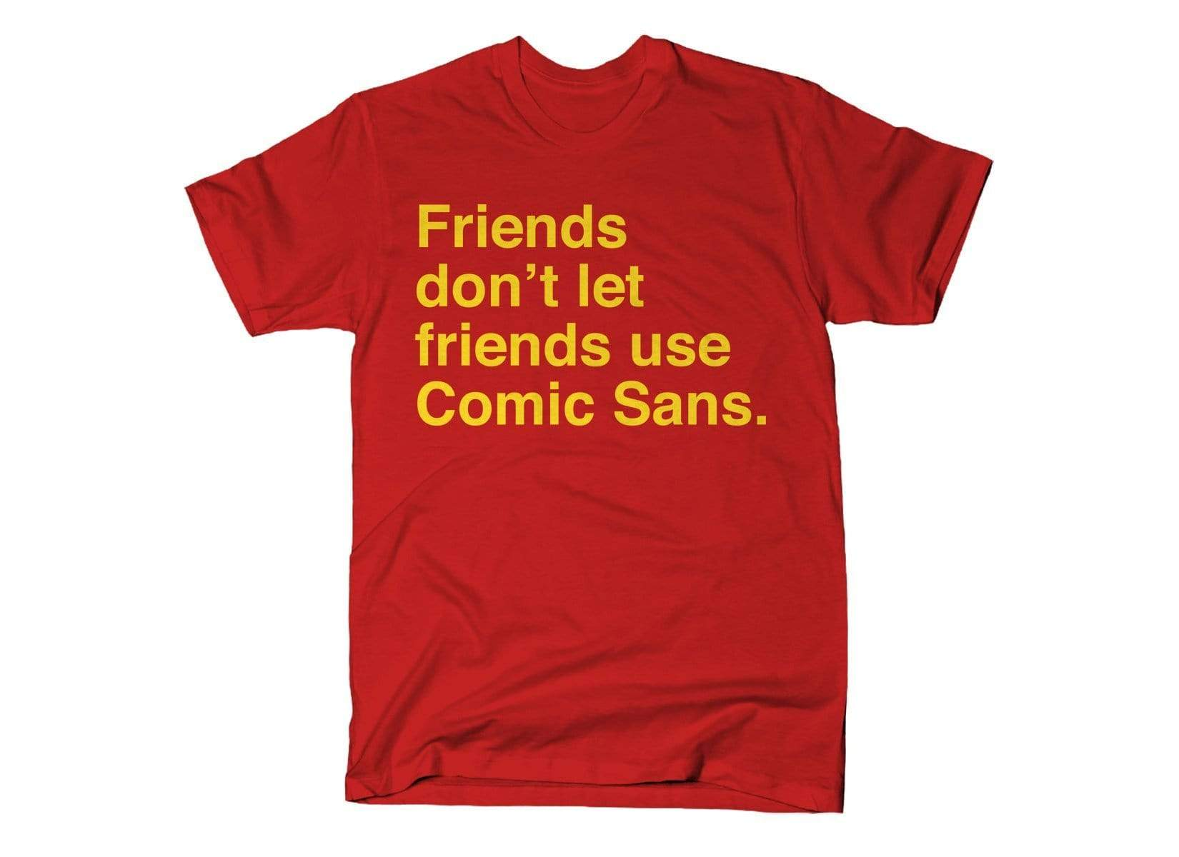 Friends Don't Let Friends Use Comic Sans shirt Snorgtees Clothing/Accessories