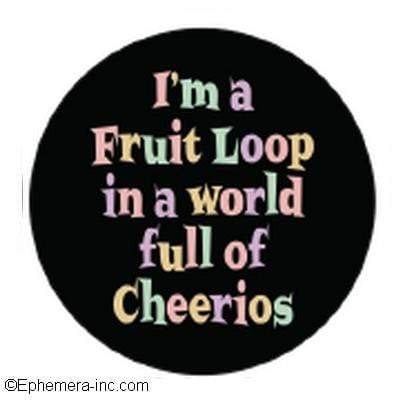 I'm a Fruit Loop in a world full of Cheerios magnet Ephemera Home Decor/Kitchenware