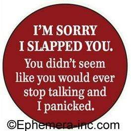 I'm sorry I slapped you. You didn't seem like you would ever stop talking and I panicked magnet Ephemera Home Decor/Kitchenware