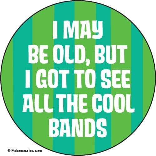 I may be old, but I got to see all the cool bands magnet Ephemera Home Decor/Kitchenware