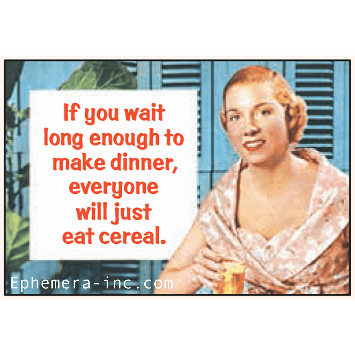 If you wait long enough to make dinner, everyone will just eat cereal. magnet Ephemera Home Decor/Kitchenware