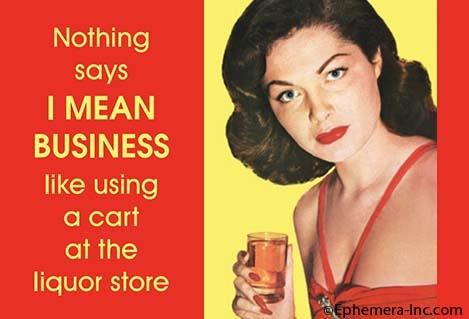 Nothing says I Mean Business like using a cart... magnet Ephemera Home Decor/Kitchenware