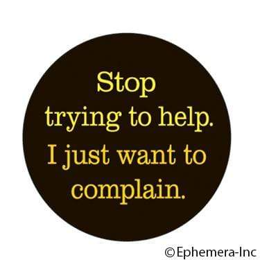 Stop trying to help. I just want to complain. magnet Ephemera Home Decor/Kitchenware