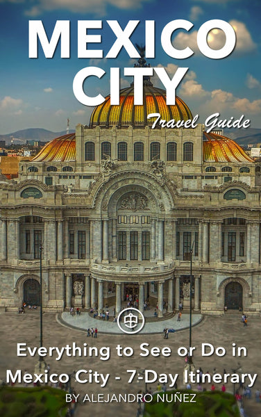 Everything to see or do in Mexico City - 7-Day Itinerary