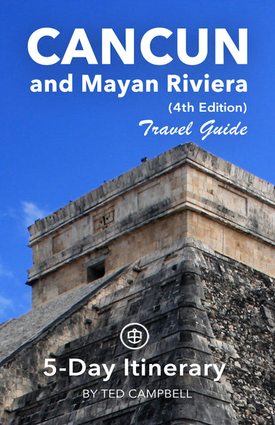 Cancun and Mayan Riviera 5-Day Itinerary (4th Edition)
