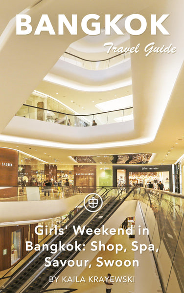 Girls' Weekend in Bangkok: Shop, Spa, Savour, Swoon