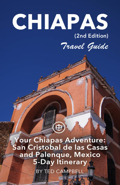Your Chiapas Adventure: San Cristobal de las Casas and Palenque, Mexico 5-Day Itinerary (2nd Edition)