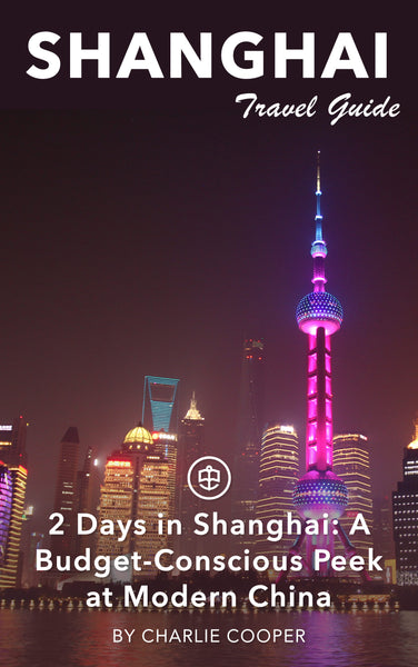 2 Days in Shanghai: A Budget-Conscious Peek at Modern China