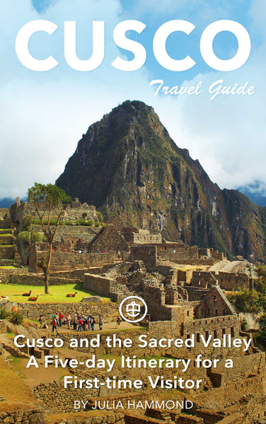 Cusco and the Sacred Valley - a five-day itinerary for a first-time visitor