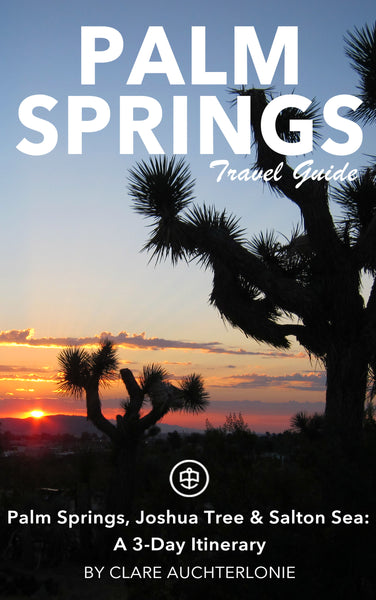 Palm Springs, Joshua Tree & Salton Sea: A 3-Day Itinerary
