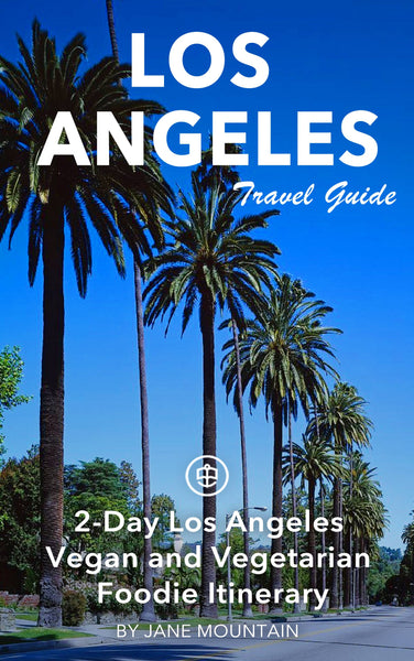 2-Day Los Angeles Vegan and Vegetarian Foodie Itinerary