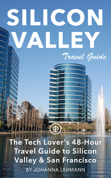 The Tech Lover's 48-Hour Travel Guide to Silicon Valley & San Francisco