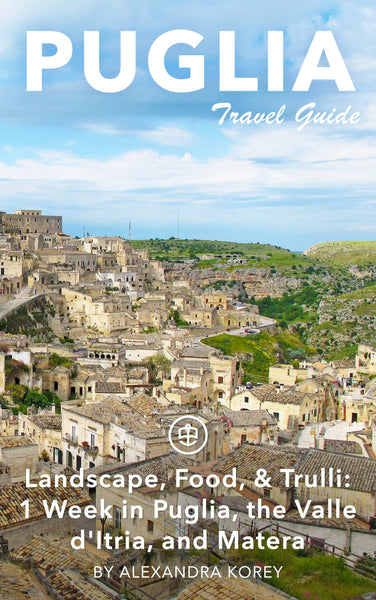Landscape, Food, & Trulli: 1 Week in Puglia, the Valle d'Itria, and Matera