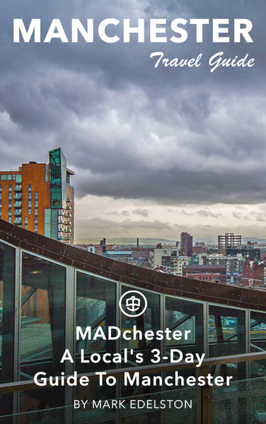 MADchester - A Local's 3-Day Guide To Manchester