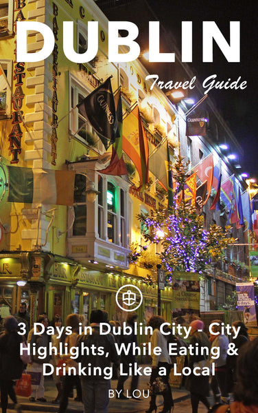 3 Days in Dublin City - City Highlights, While Eating & Drinking Like a Local