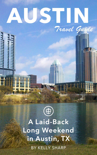 A Laid-Back Long Weekend in Austin, TX