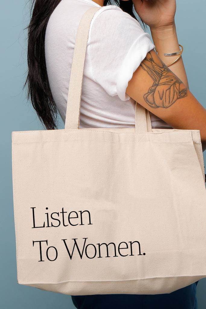LISTEN TO WOMEN TOTE BAG