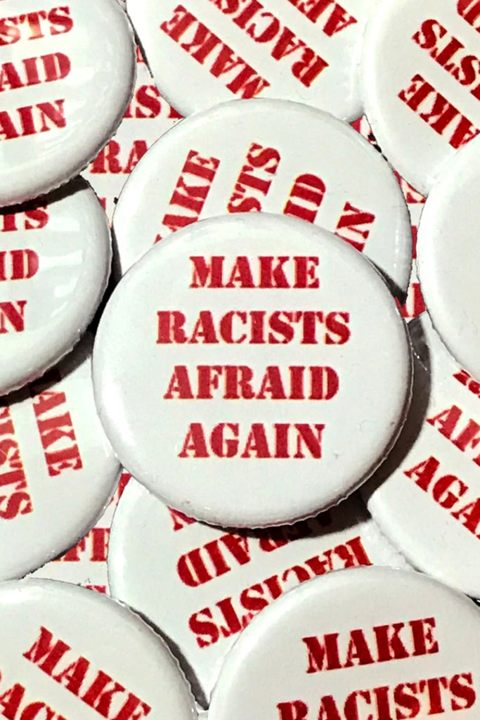 MAKE RACISTS AFRAID AGAIN BUTTON