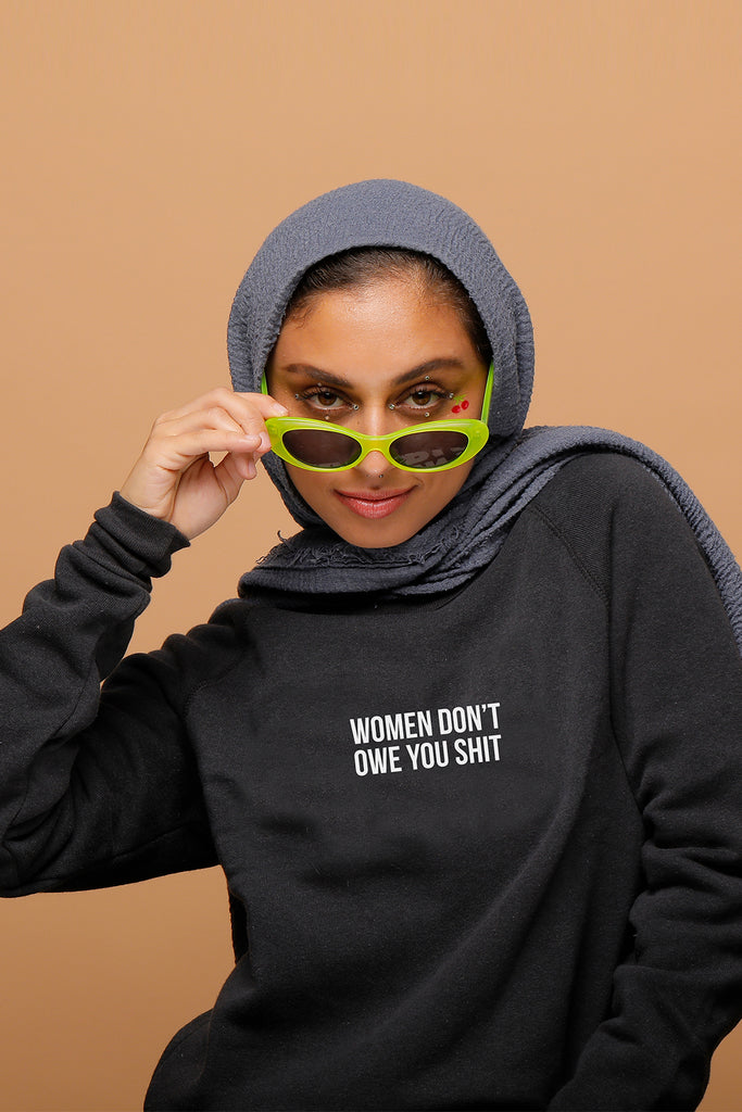WOMEN DON'T OWE YOU SHIT SWEATSHIRT