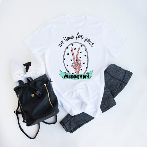 No Time For Your Misogyny Adult T-shirt