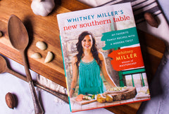 Whitney Miller: New Southern Table Cookbook