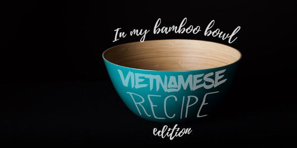 In My Bamboo Bowl: Vietnamese Recipe Edition