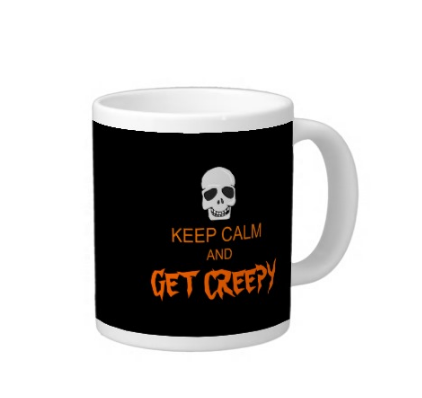 Keep Calm Get Creepy Giant Coffee Mug