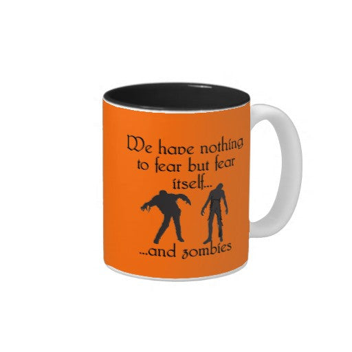 We Have Nothing To Fear But Fear Itself Zombies Mug