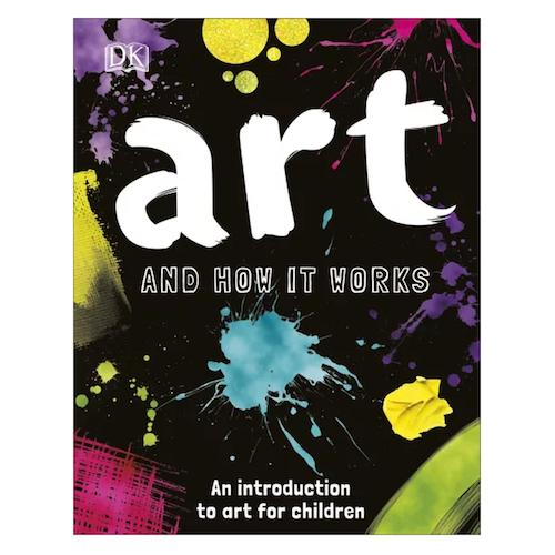 Art and How it Works: An Introduction to Art for Children