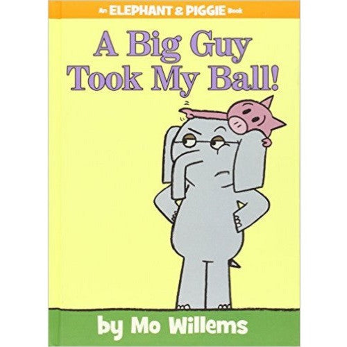 Big Guy Took My Ball! (an Elephant and Piggie Book