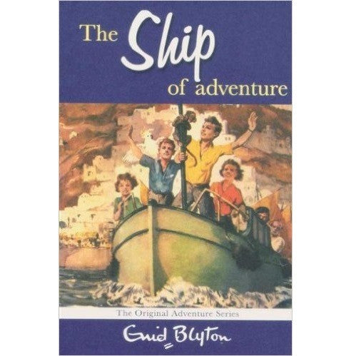 The Ship Of Adventure ~ Enid Blyton