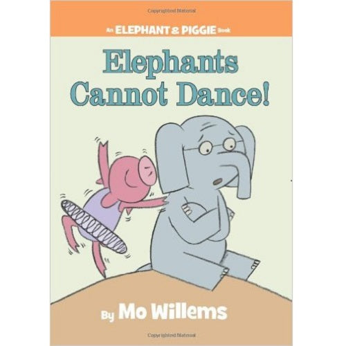 Elephants Cannot Dance! (an Elephant and Piggie Bo