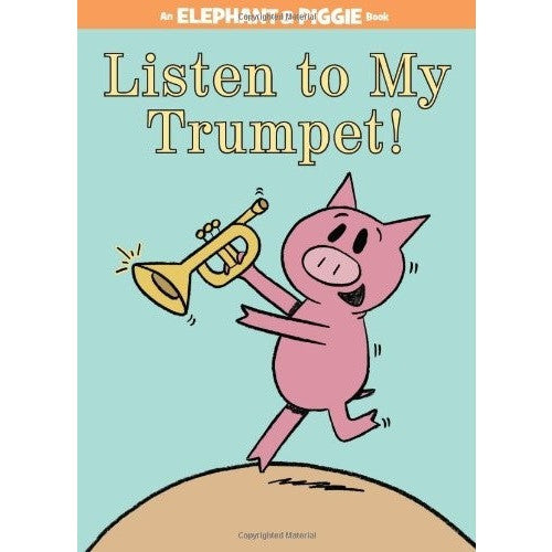 Listen to My Trumpet! (an Elephant and Piggie Book