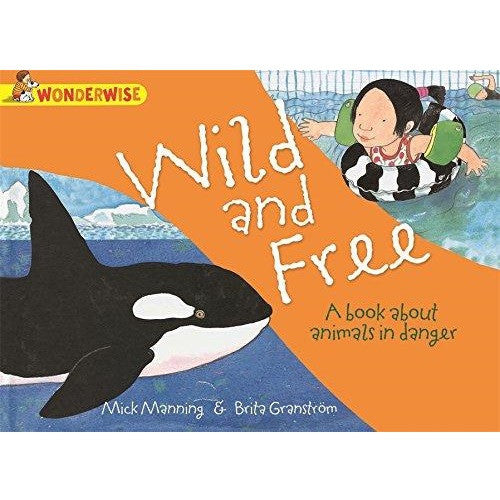 Wonderwise - Wild and Free :  A Book About Animals in Danger