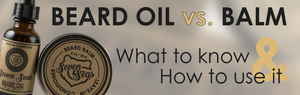 Beard Oil vs. Beard Balm Blog