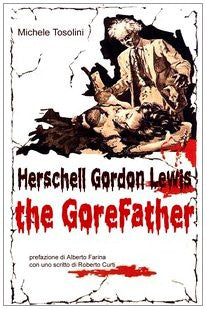 Herschell Gordon Lewis: the Gorefather