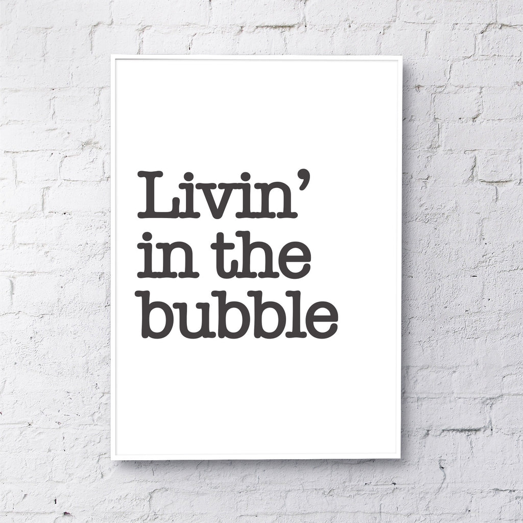 Livin' in the bubble black on white print  30 x 40cm unframed