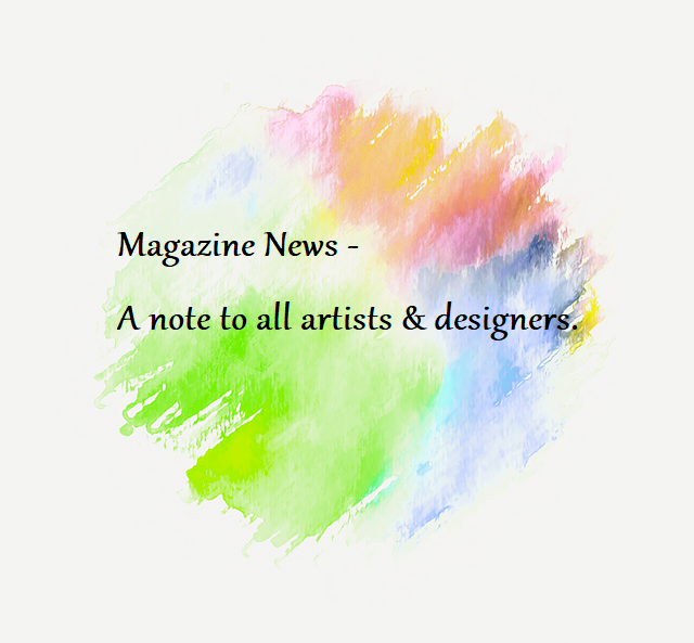 Magazine News - A note to all artists & designers.