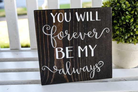 FREE U.S. SHIPPING!!!  You will forever be my always wood sign