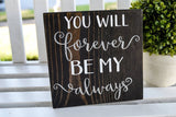 FREE SHIPPING!!!  You will forever be my always wood sign  I  Valentine sign  I  wedding decor