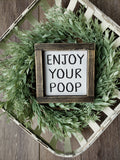 FREE SHIPPING!!!   Enjoy Your Poop sign | Bathroom Wall Decor | Farmhouse Bathroom Sign | Funny Bathroom Humor | Farmhouse Sign | Bath Sign | Kids Bathroom