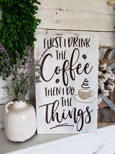 FREE U.S. SHIPPING!!!   First I drink the coffee then I do the things wood sign
