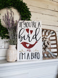 FREE U.S. SHIPPING!!!    If you're a Bird im a bird wood sign  I  Valentine sign