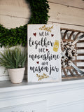 FREE SHIPPING!!!   We go together like moonshine in a mason jar wood sign  I  Wedding decor  I  wedding sign