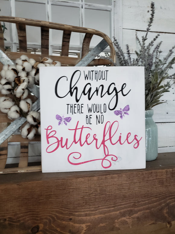 FREE SHIPPING!!!   Without change there would be no butterflies wood sign  I  Butterfly decor I  Butterfly sign