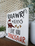 FREE U.S. SHIPPING!!!!  RAAWR means I love you in Dinosaur wood sign  I  Dinosaur